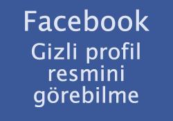 Facebook gizli profil resmini görebilme