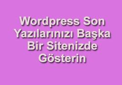 WordPress son yazıları başka bir sitede göstermek